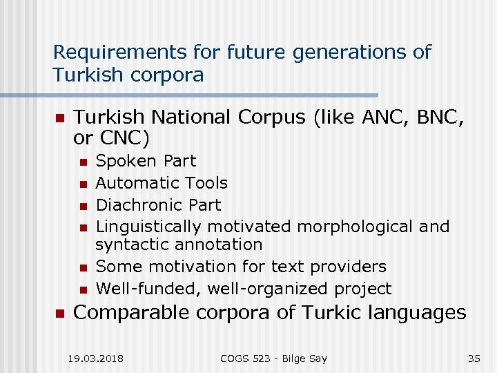 Requirements for future generations of Turkish corpora n Turkish National Corpus (like ANC, BNC,