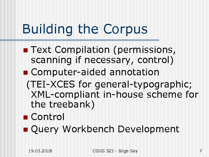 Building the Corpus Text Compilation (permissions, scanning if necessary, control) n Computer-aided annotation (TEI-XCES