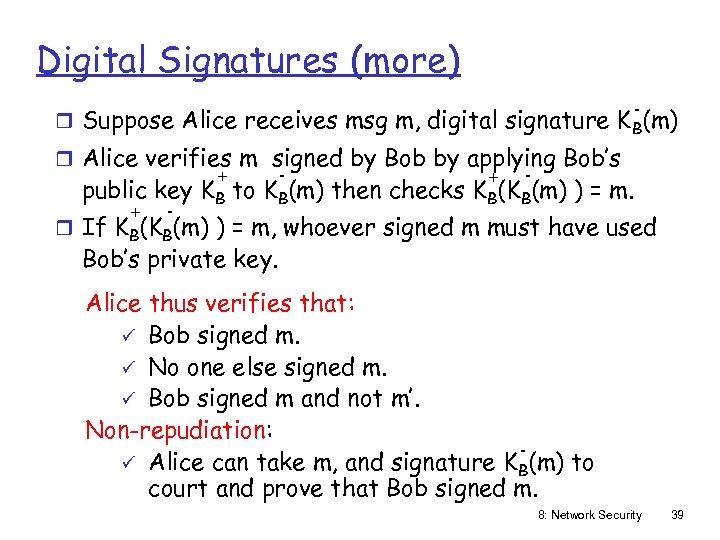 Digital Signatures (more) - r Suppose Alice receives msg m, digital signature K B(m)