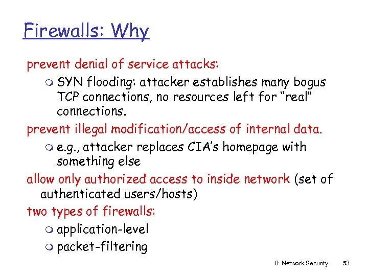 Firewalls: Why prevent denial of service attacks: m SYN flooding: attacker establishes many bogus