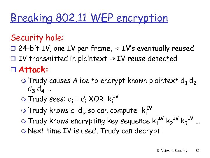 Breaking 802. 11 WEP encryption Security hole: r 24 -bit IV, one IV per