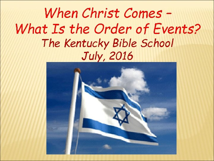 When Christ Comes – What Is the Order of Events? The Kentucky Bible School