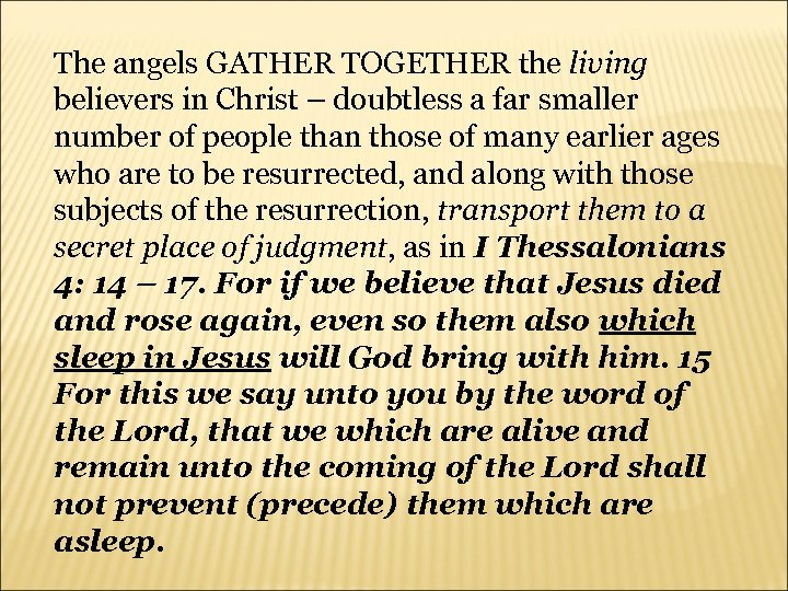 The angels GATHER TOGETHER the living believers in Christ – doubtless a far smaller