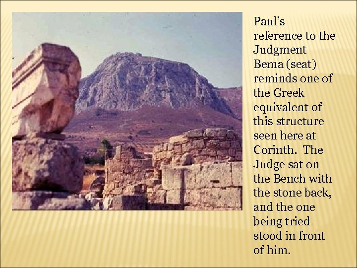 Paul's reference to the Judgment Bema (seat) reminds one of the Greek equivalent of