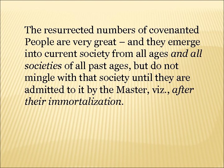 The resurrected numbers of covenanted People are very great – and they emerge into