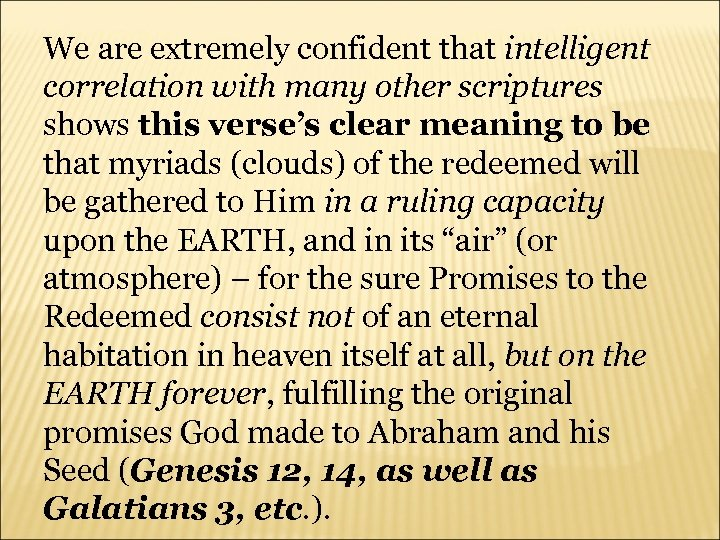 We are extremely confident that intelligent correlation with many other scriptures shows this verse's