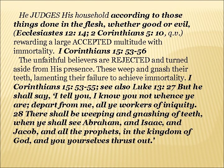 He JUDGES His household according to those things done in the flesh, whether good