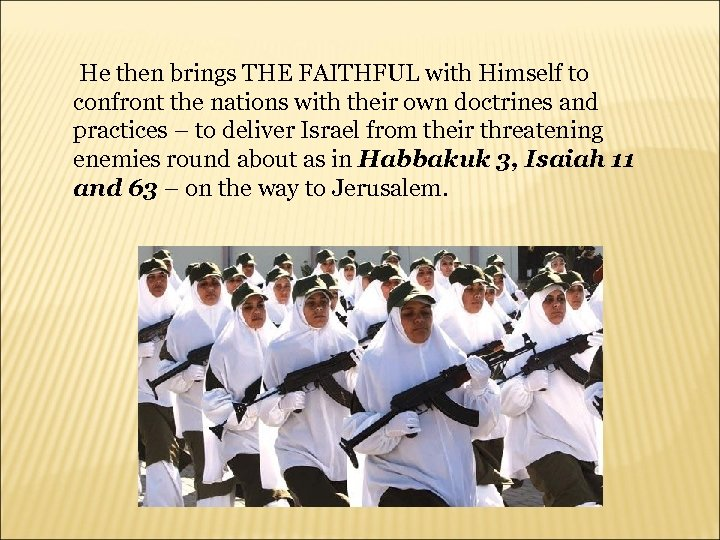 He then brings THE FAITHFUL with Himself to confront the nations with their