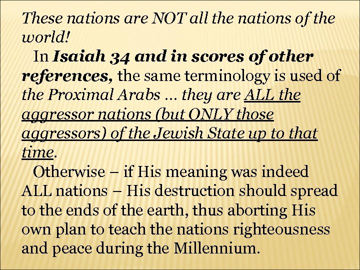 These nations are NOT all the nations of the world! In Isaiah 34 and