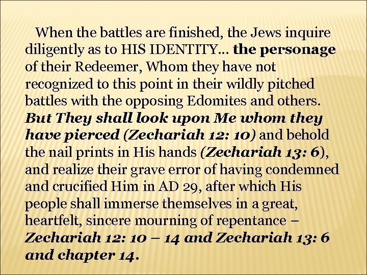 When the battles are finished, the Jews inquire diligently as to HIS IDENTITY…