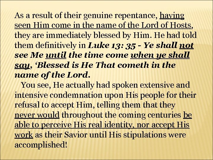 As a result of their genuine repentance, having seen Him come in the name