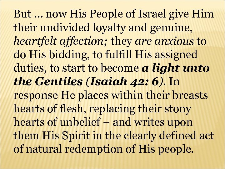 But … now His People of Israel give Him their undivided loyalty and genuine,