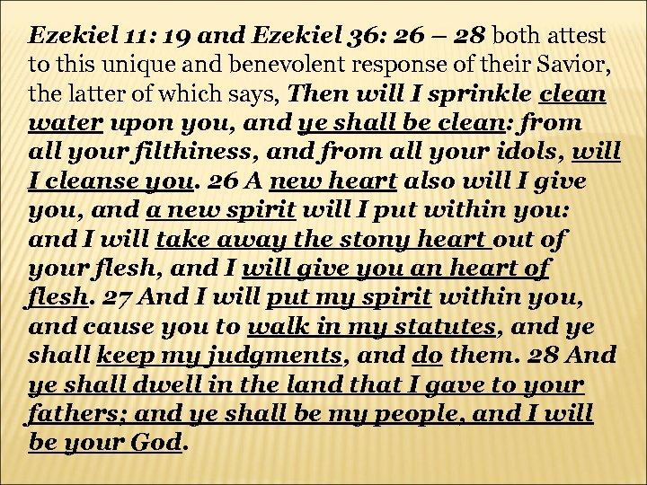 Ezekiel 11: 19 and Ezekiel 36: 26 – 28 both attest to this unique