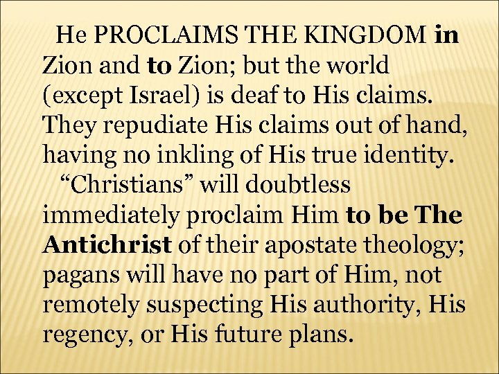 He PROCLAIMS THE KINGDOM in Zion and to Zion; but the world (except