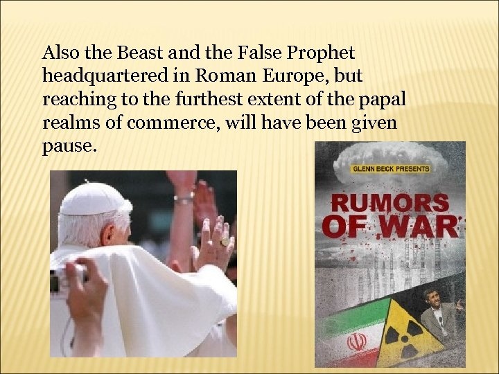 Also the Beast and the False Prophet headquartered in Roman Europe, but reaching to