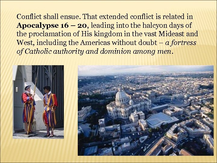Conflict shall ensue. That extended conflict is related in Apocalypse 16 – 20, leading