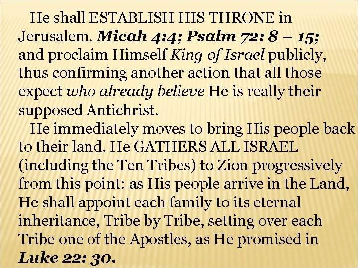 He shall ESTABLISH HIS THRONE in Jerusalem. Micah 4: 4; Psalm 72: 8