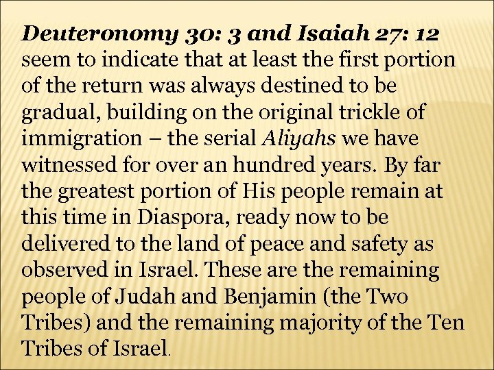 Deuteronomy 30: 3 and Isaiah 27: 12 seem to indicate that at least the
