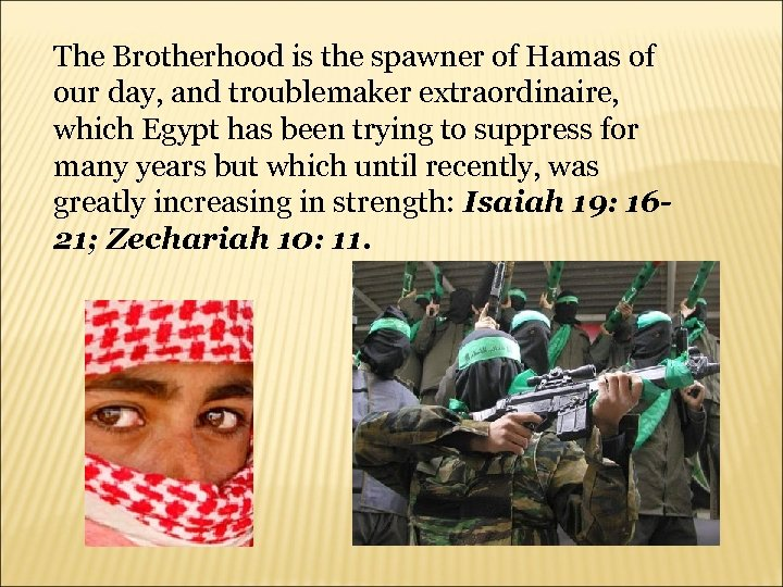 The Brotherhood is the spawner of Hamas of our day, and troublemaker extraordinaire, which