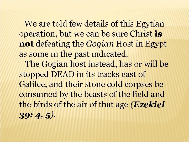 We are told few details of this Egytian operation, but we can be