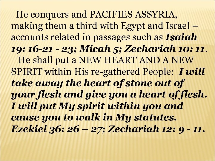 He conquers and PACIFIES ASSYRIA, making them a third with Egypt and Israel