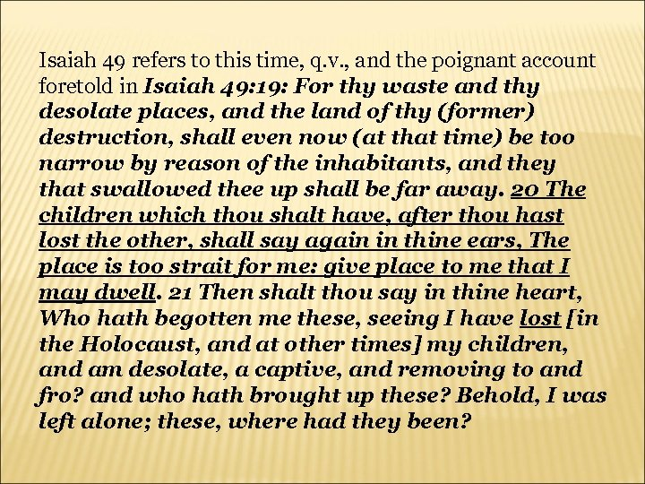 Isaiah 49 refers to this time, q. v. , and the poignant account foretold