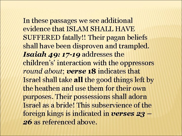 In these passages we see additional evidence that ISLAM SHALL HAVE SUFFERED fatally!! Their