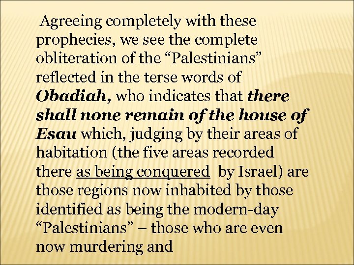 "Agreeing completely with these prophecies, we see the complete obliteration of the ""Palestinians"""