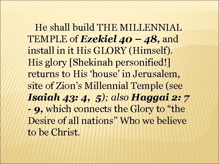 He shall build THE MILLENNIAL TEMPLE of Ezekiel 40 – 48, and install