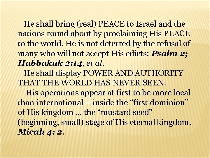 He shall bring (real) PEACE to Israel and the nations round about by