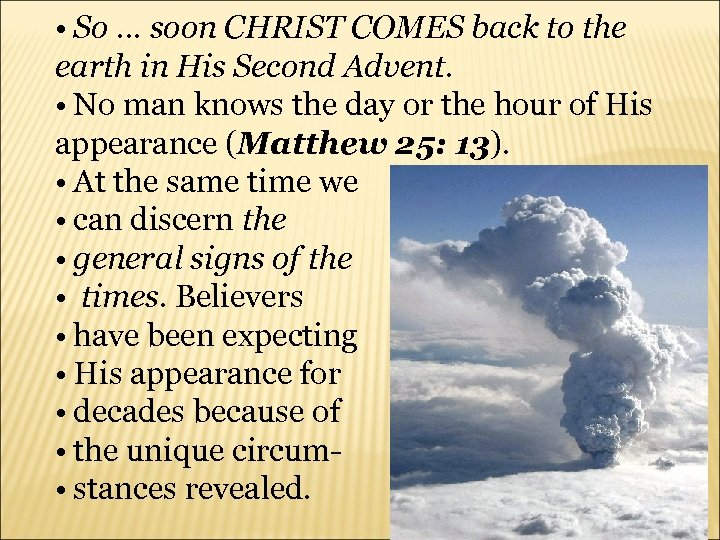 • So … soon CHRIST COMES back to the earth in His Second