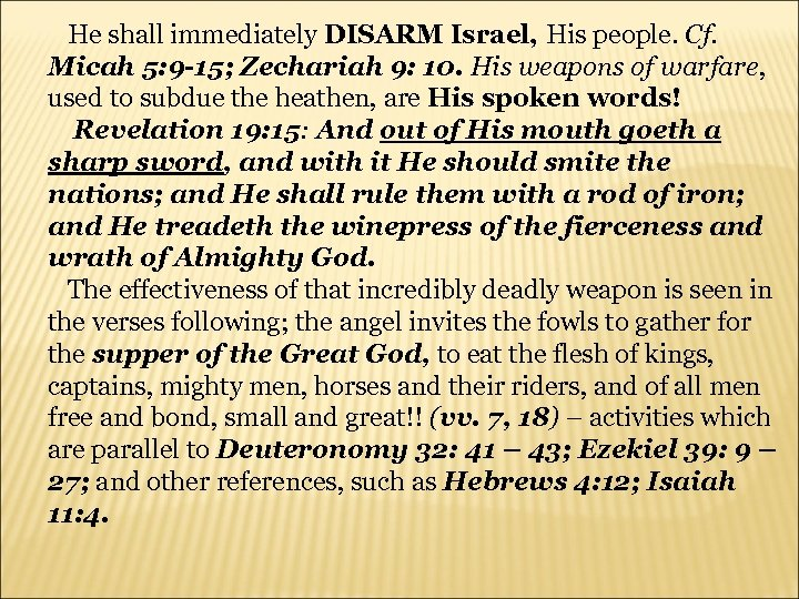 He shall immediately DISARM Israel, His people. Cf. Micah 5: 9 -15; Zechariah