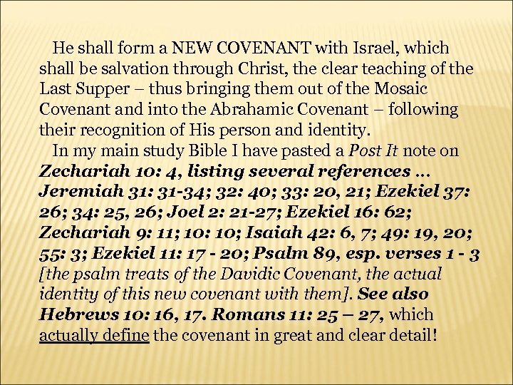 He shall form a NEW COVENANT with Israel, which shall be salvation through