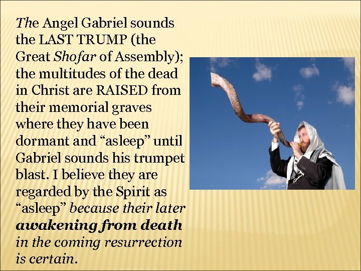The Angel Gabriel sounds the LAST TRUMP (the Great Shofar of Assembly); the multitudes