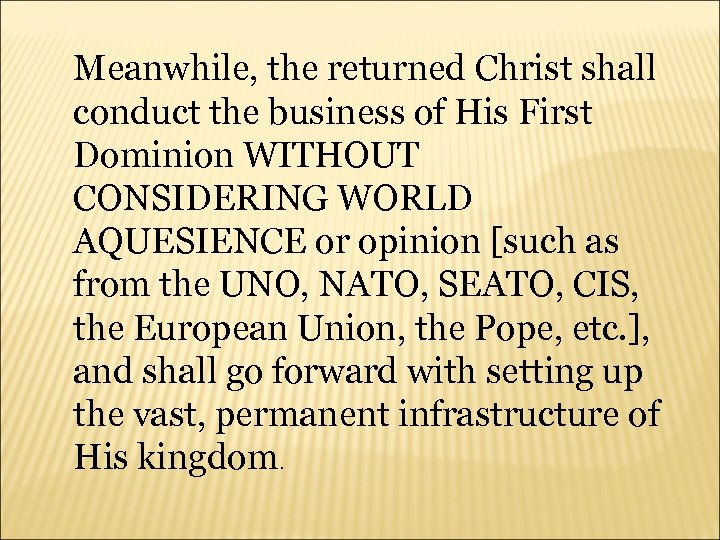 Meanwhile, the returned Christ shall conduct the business of His First Dominion WITHOUT CONSIDERING