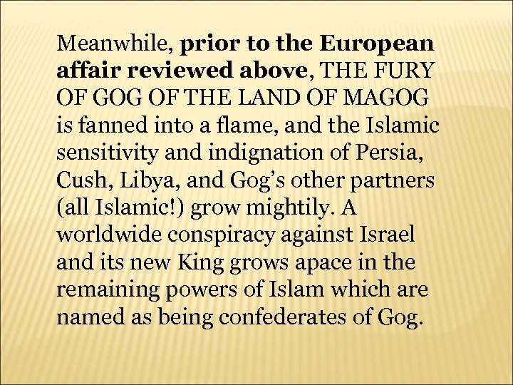 Meanwhile, prior to the European affair reviewed above, THE FURY OF GOG OF THE