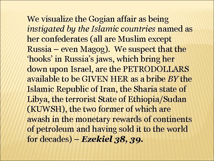 We visualize the Gogian affair as being instigated by the Islamic countries named as