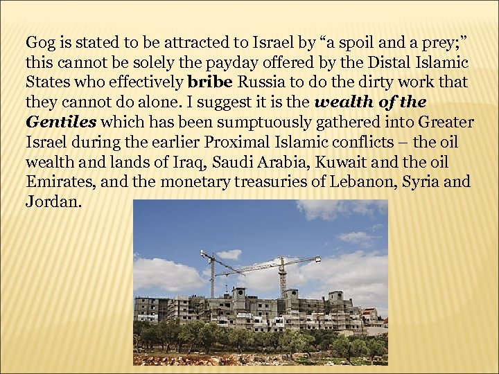 "Gog is stated to be attracted to Israel by ""a spoil and a prey;"