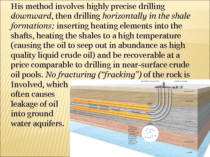 His method involves highly precise drilling downward, then drilling horizontally in the shale formations;
