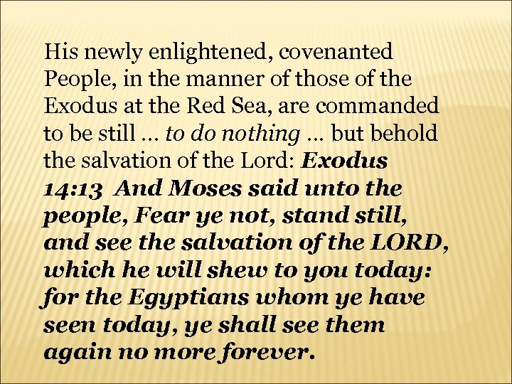 His newly enlightened, covenanted People, in the manner of those of the Exodus at