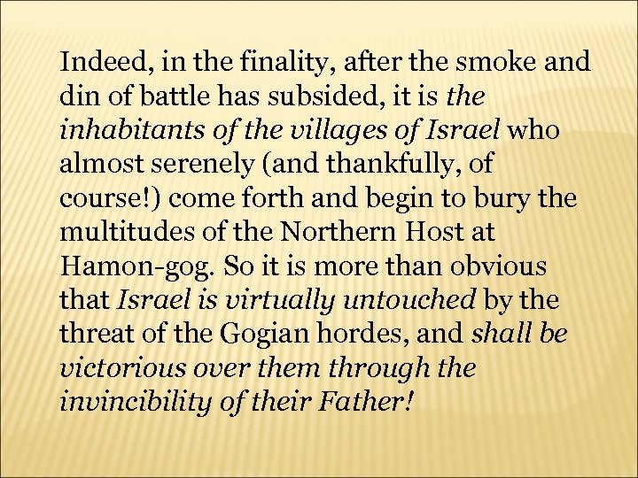 Indeed, in the finality, after the smoke and din of battle has subsided, it
