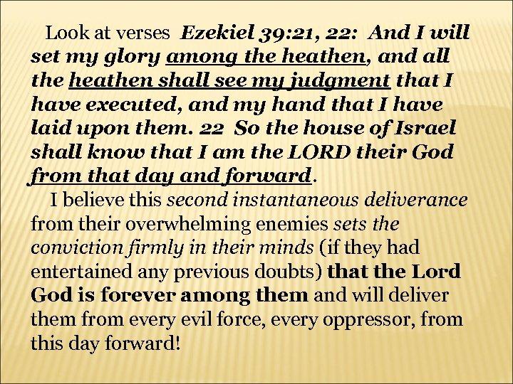 Look at verses Ezekiel 39: 21, 22: And I will set my glory