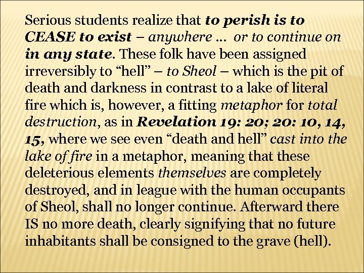 Serious students realize that to perish is to CEASE to exist – anywhere …