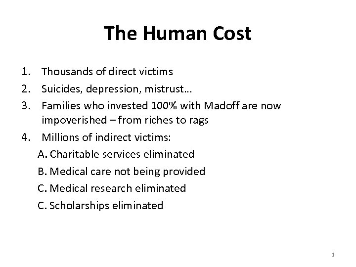 The Human Cost 1. Thousands of direct victims 2. Suicides, depression, mistrust… 3. Families