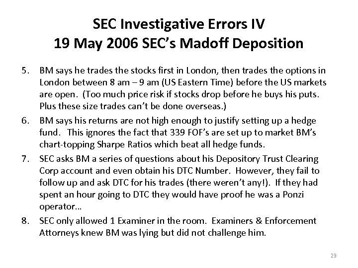 SEC Investigative Errors IV 19 May 2006 SEC's Madoff Deposition 5. BM says he