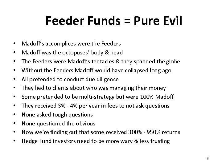 Feeder Funds = Pure Evil • • • Madoff's accomplices were the Feeders Madoff