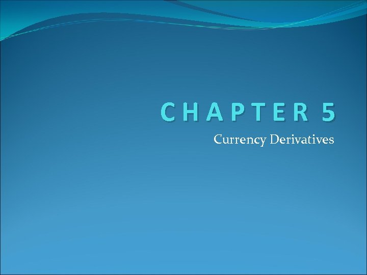 CHAPTER 5 Currency Derivatives