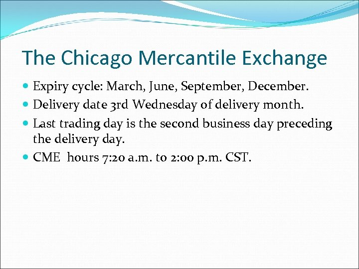 The Chicago Mercantile Exchange Expiry cycle: March, June, September, December. Delivery date 3 rd