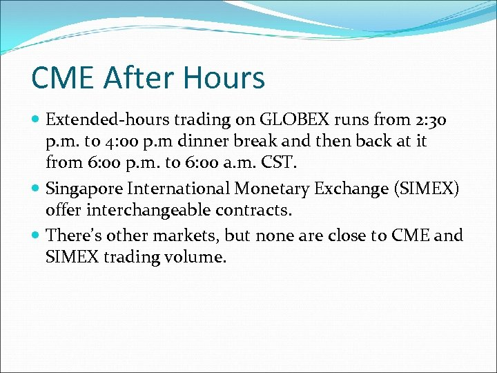 CME After Hours Extended-hours trading on GLOBEX runs from 2: 30 p. m. to