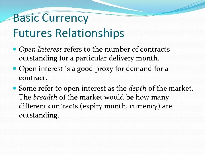 Basic Currency Futures Relationships Open Interest refers to the number of contracts outstanding for